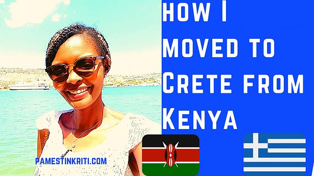 How I Moved To Crete Greece From Kenya